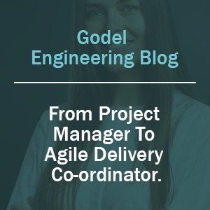 From Project Manager to Agile Delivery Co-Ordinator – What Led to the Change of Title at Godel Technologies