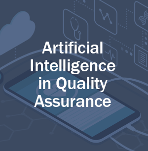 Artificial Intelligence in Quality Assurance: Widely adopted or future-gazing?