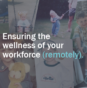 Ensuring the wellness of your workforce (remotely).