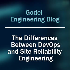 The Differences Between DevOps and Site Reliability Engineering
