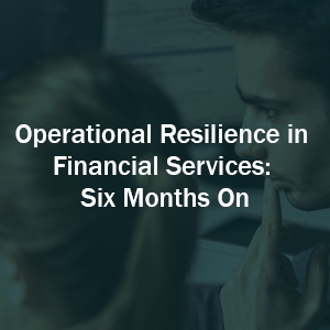 Operational Resilience in Financial Services: Six Months On